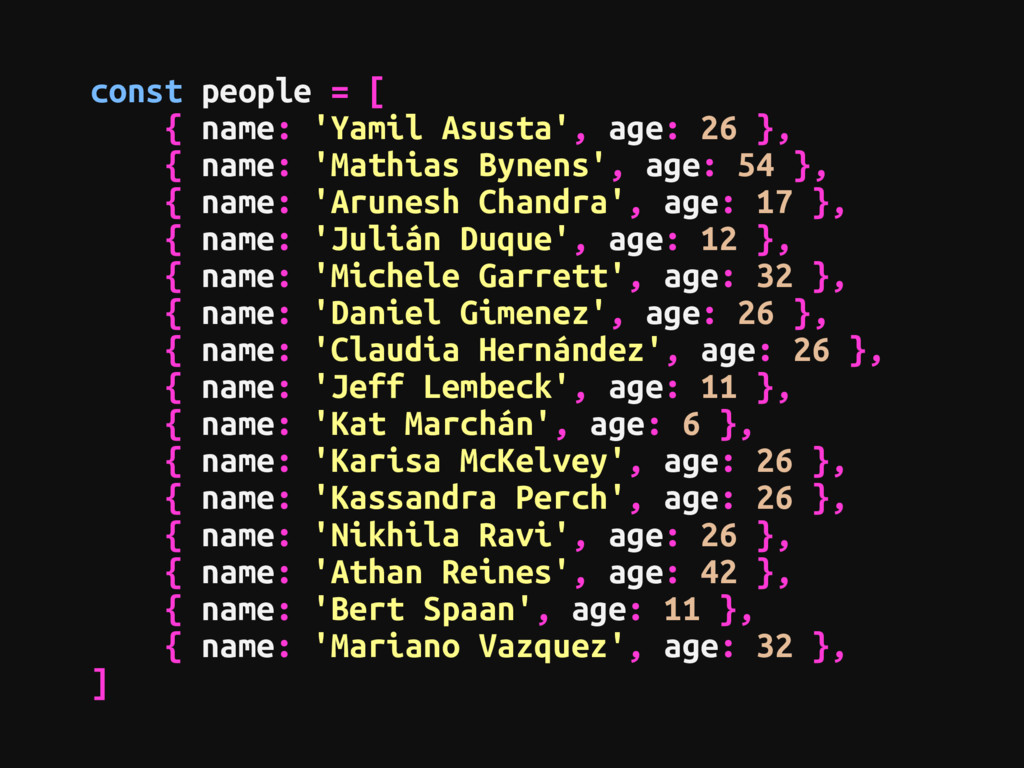 const people = [ { name: 'Yamil Asusta', age: 2...