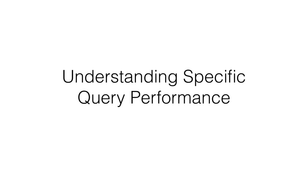 Understanding Specific Query Performance