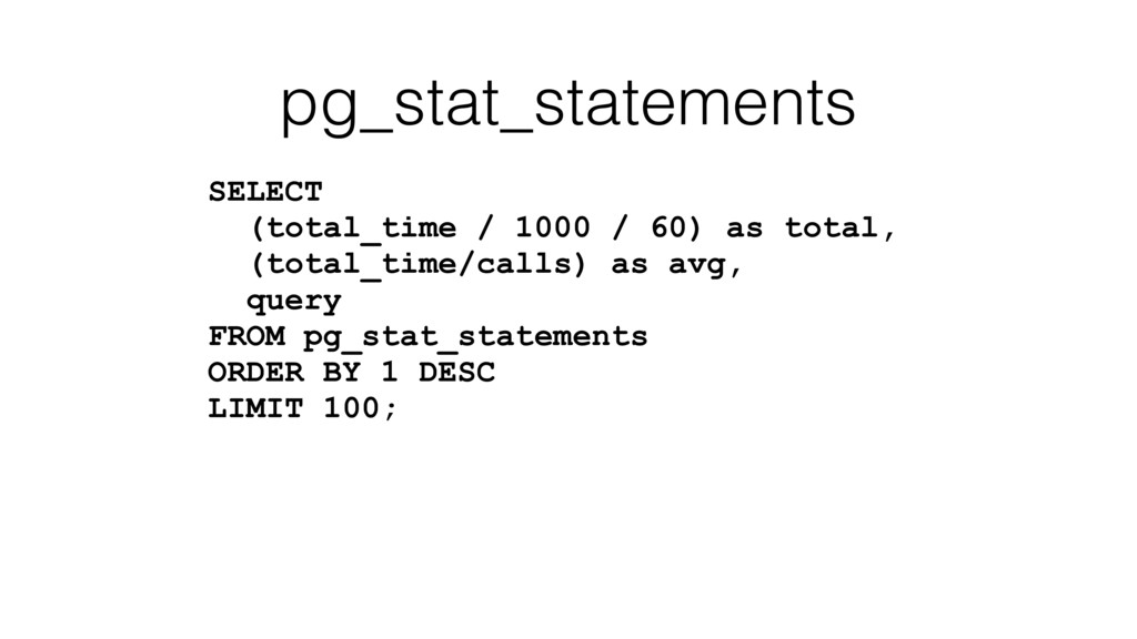pg_stat_statements SELECT (total_time / 1000 / ...