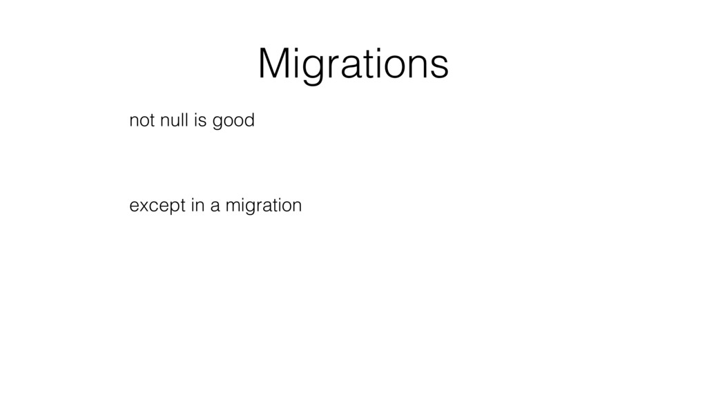 Migrations not null is good except in a migrati...