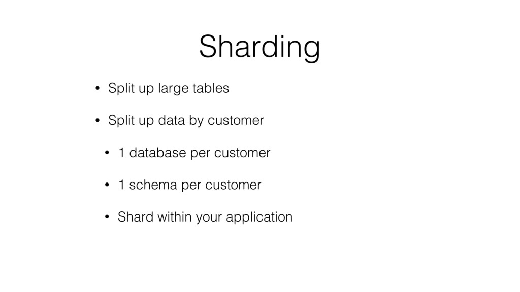 Sharding • Split up large tables • Split up dat...