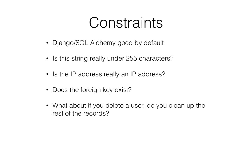 Constraints • Django/SQL Alchemy good by defaul...