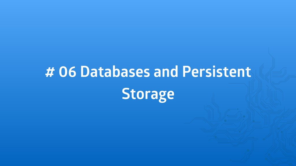 # 06 Databases and Persistent Storage