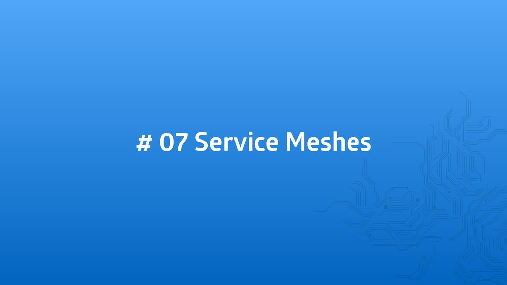 # 07 Service Meshes