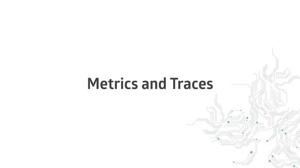 Metrics and Traces