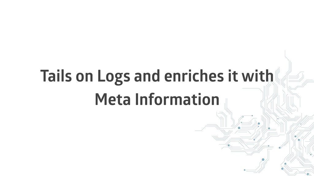 Tails on Logs and enriches it with Meta Informa...
