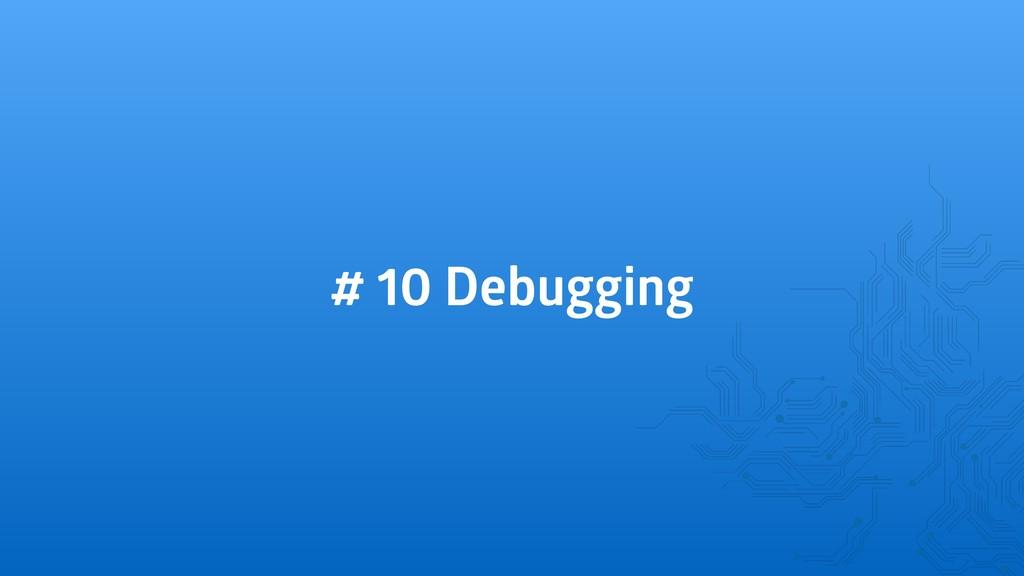 # 10 Debugging