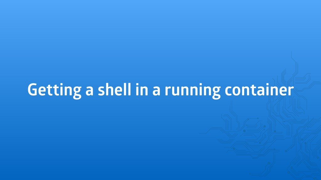 Getting a shell in a running container