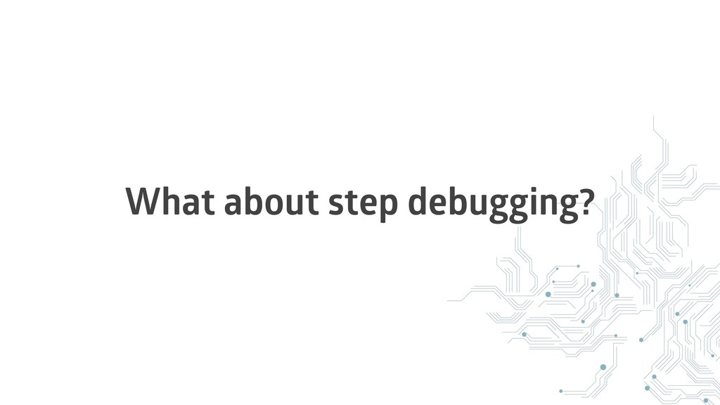What about step debugging?