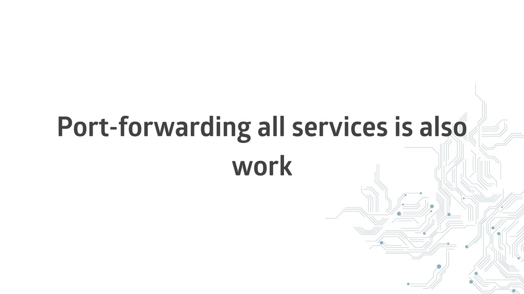 Port-forwarding all services is also work