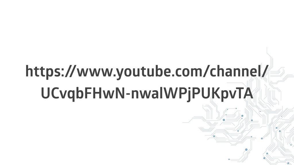 https:/ /www.youtube.com/channel/ UCvqbFHwN-nwa...
