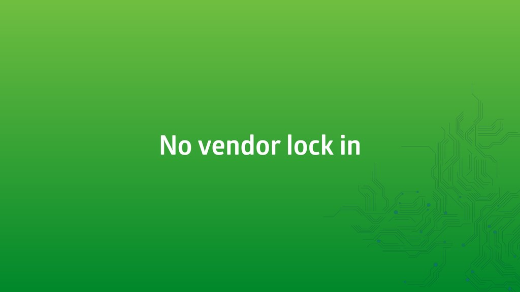 No vendor lock in