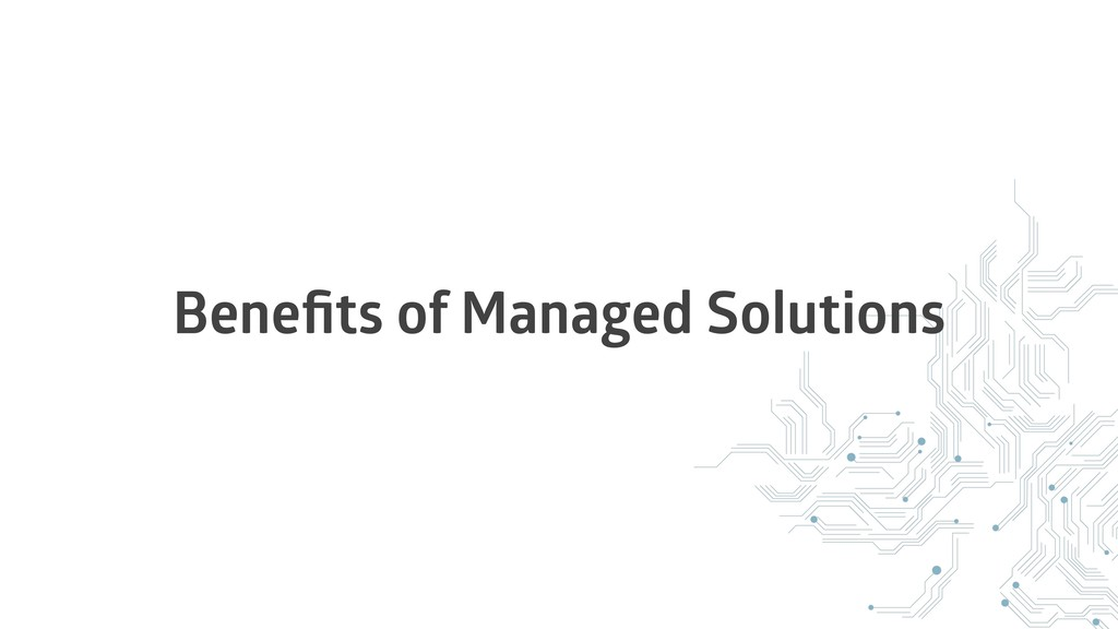 Benefits of Managed Solutions