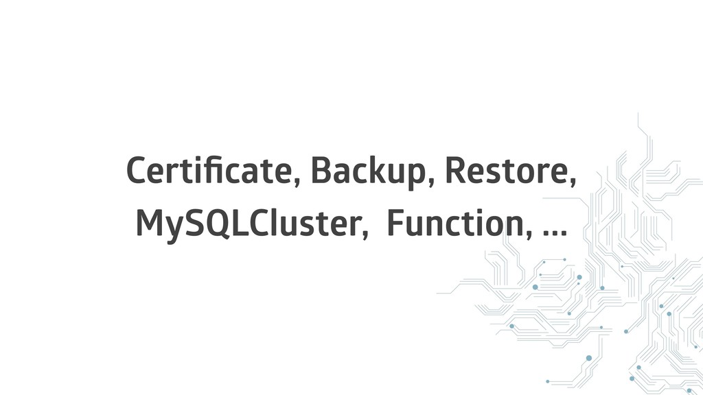 Certificate, Backup, Restore, MySQLCluster, Func...