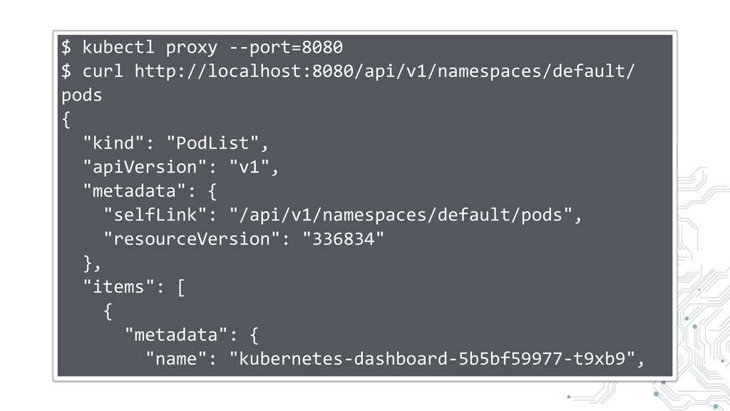 $ kubectl proxy --port=8080 $ curl http://local...