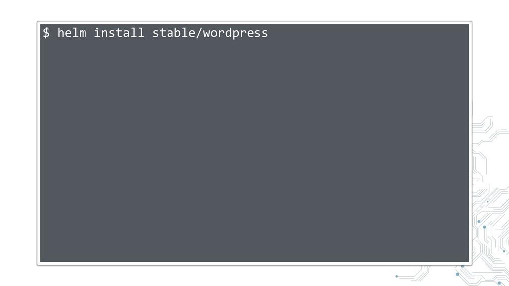 $ helm install stable/wordpress