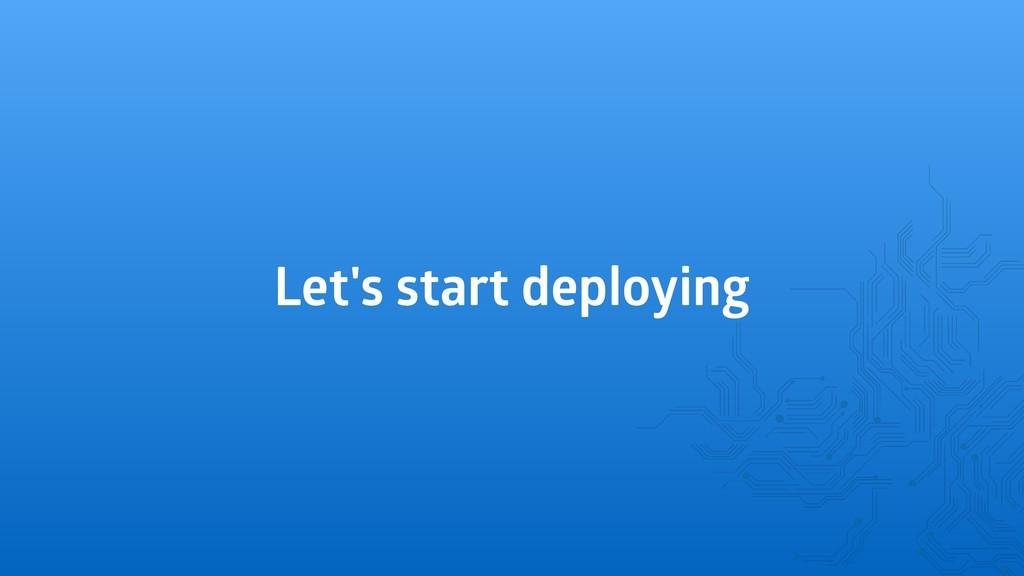 Let's start deploying