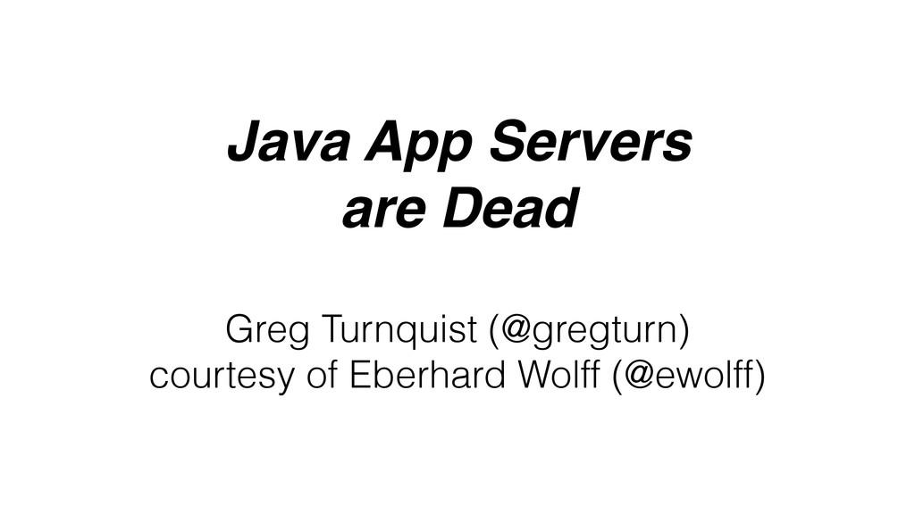Java App Servers are Dead Greg Turnquist (@greg...