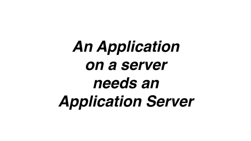 An Application on a server needs an Application...