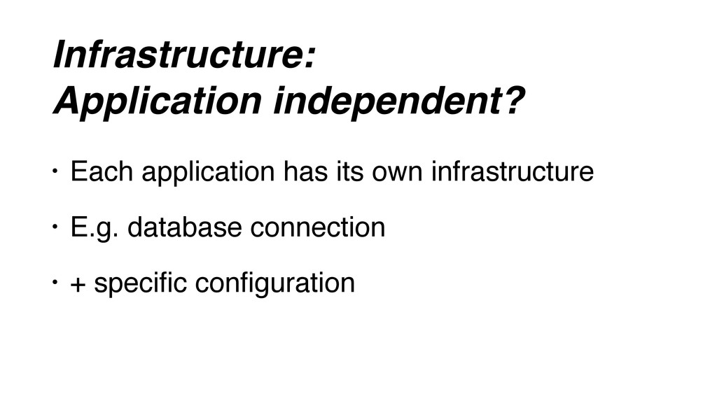 Infrastructure: Application independent? • Each...