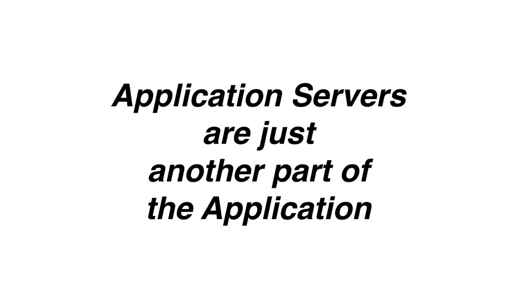 Application Servers are just another part of th...