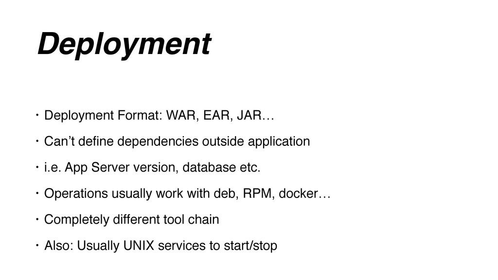 Deployment • Deployment Format: WAR, EAR, JAR… ...