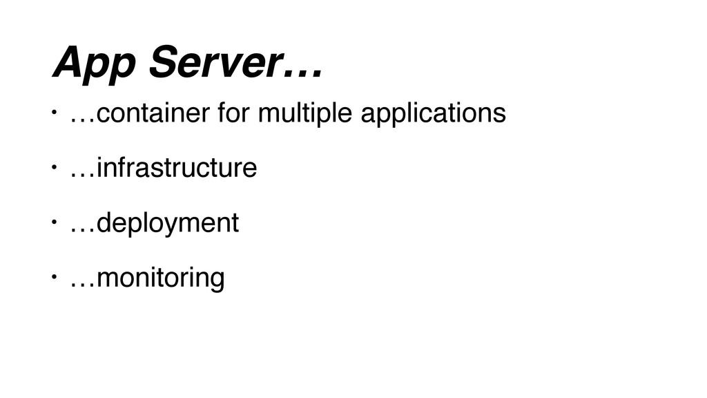 App Server… • …container for multiple applicati...