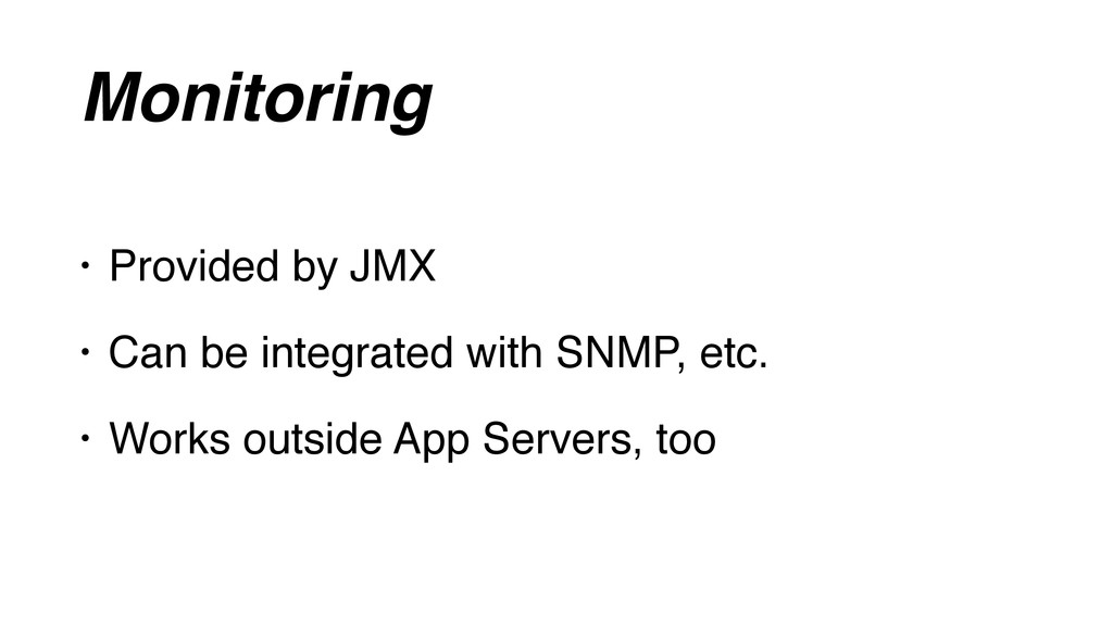 Monitoring • Provided by JMX • Can be integrate...