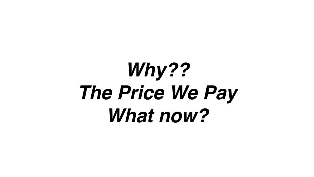 Why?? The Price We Pay What now?