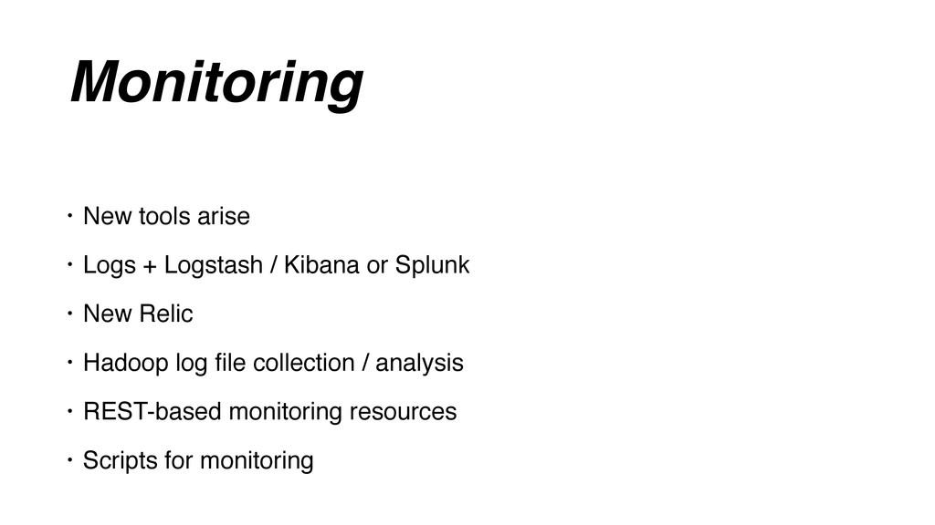 Monitoring • New tools arise • Logs + Logstash ...