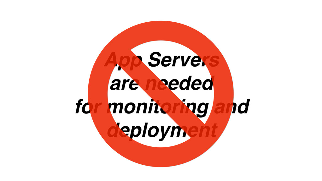 App Servers are needed for monitoring and deplo...