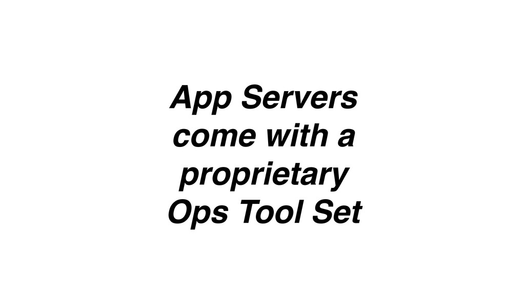 App Servers come with a proprietary Ops Tool Set