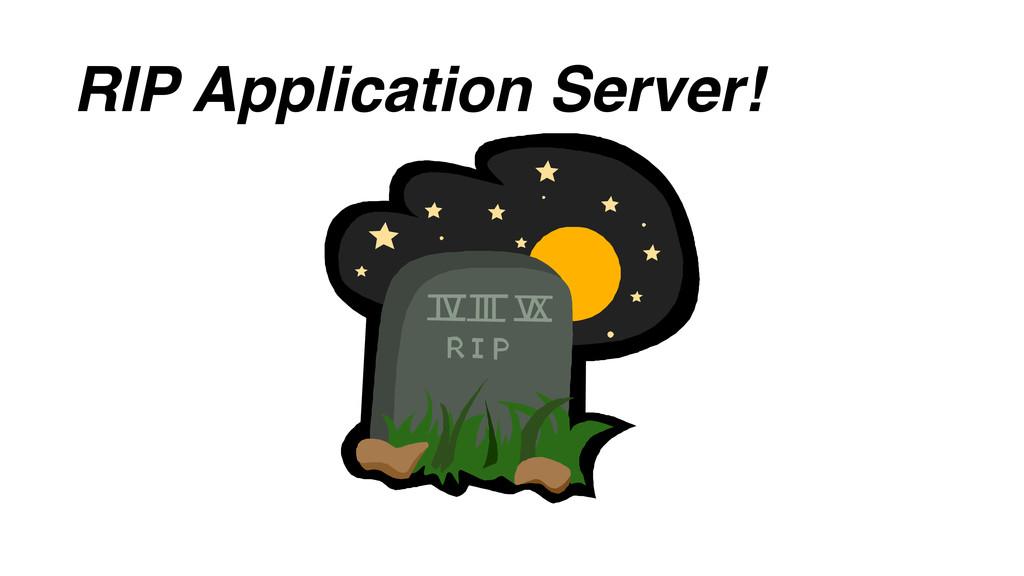 RIP Application Server!