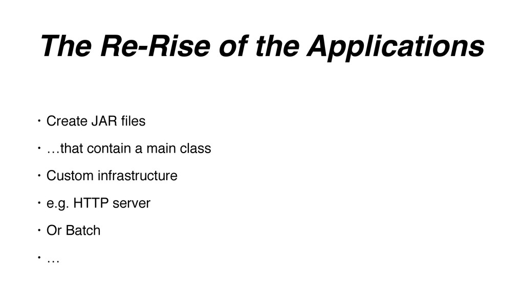 The Re-Rise of the Applications • Create JAR fil...