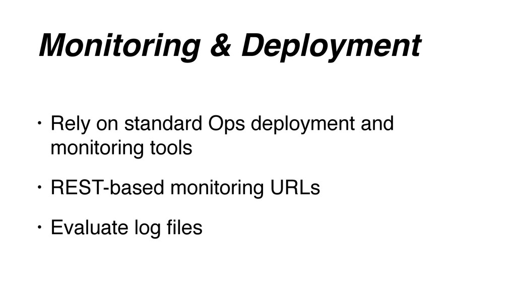 Monitoring & Deployment • Rely on standard Ops ...