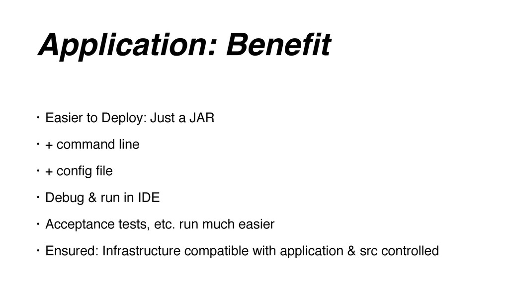 Application: Benefit • Easier to Deploy: Just a ...