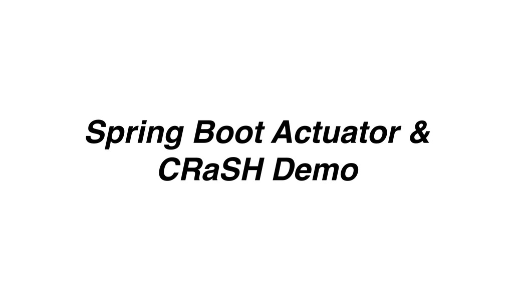 Spring Boot Actuator & CRaSH Demo