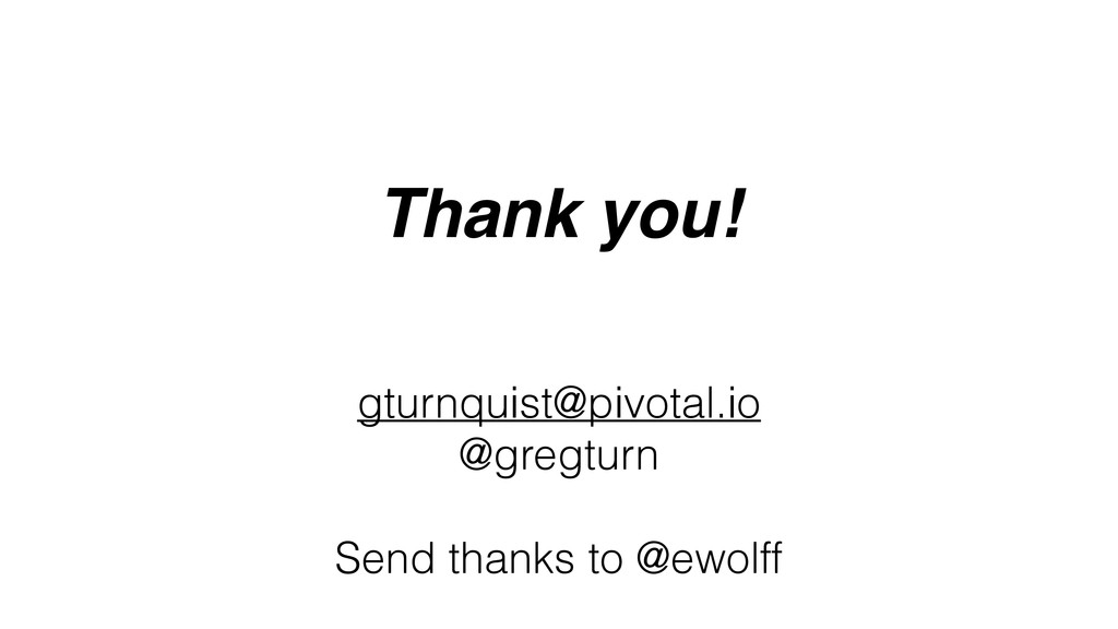 Thank you! gturnquist@pivotal.io @gregturn Send...