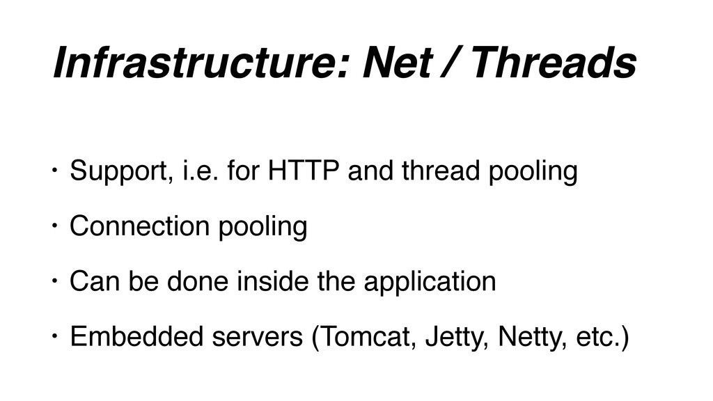 Infrastructure: Net / Threads • Support, i.e. f...