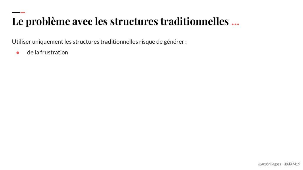 19. Le problème avec les structures traditionne...