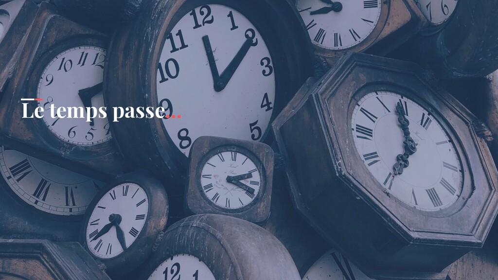 Le temps passe...