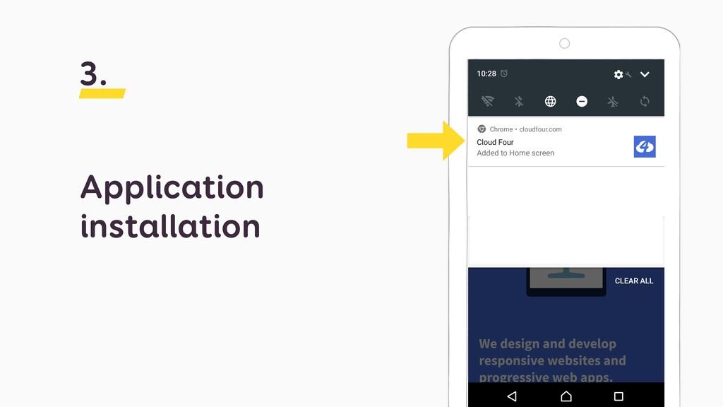 Application installation 3.
