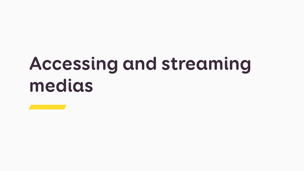 Accessing and streaming medias