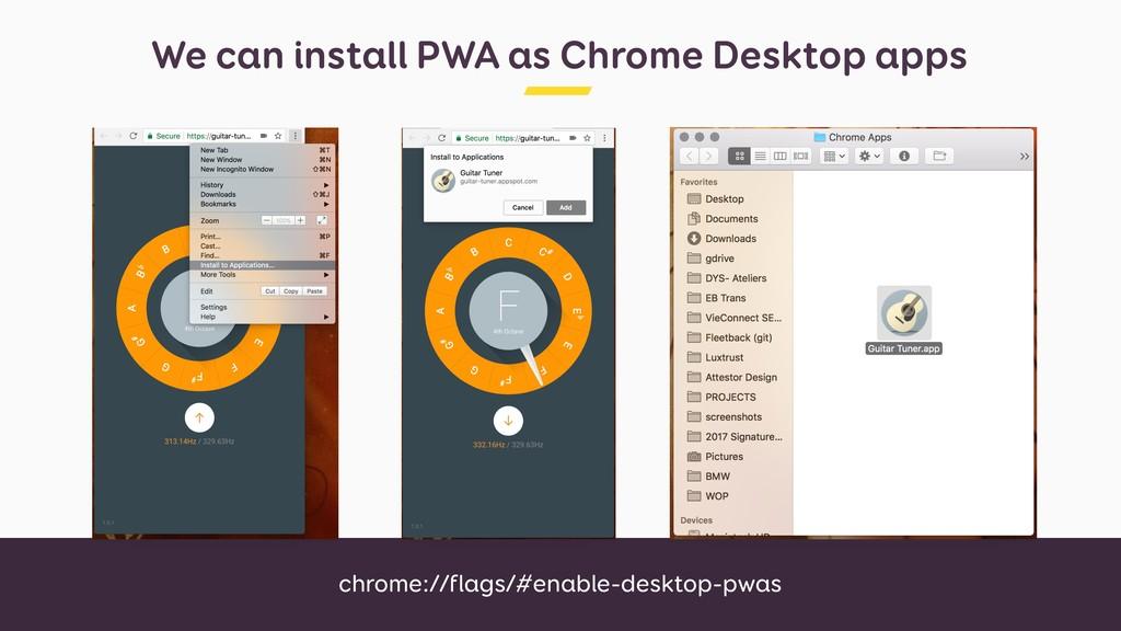 We can install PWA as Chrome Desktop apps chrom...