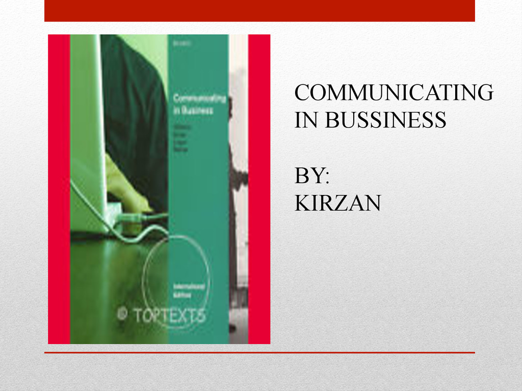 COMMUNICATING IN BUSSINESS BY: KIRZAN