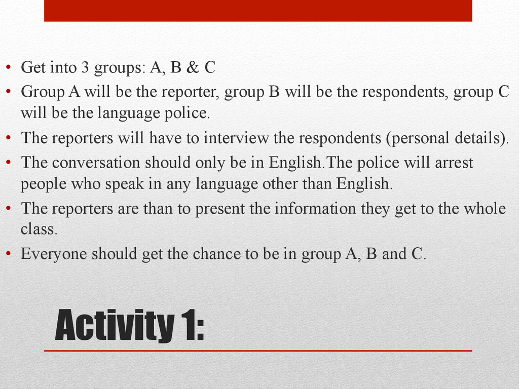 Activity 1: • Get into 3 groups: A, B & C • G...