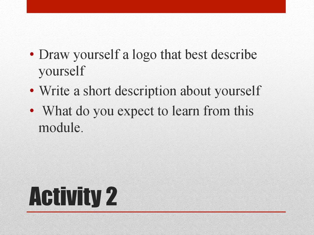Activity 2 • Draw yourself a logo that best de...