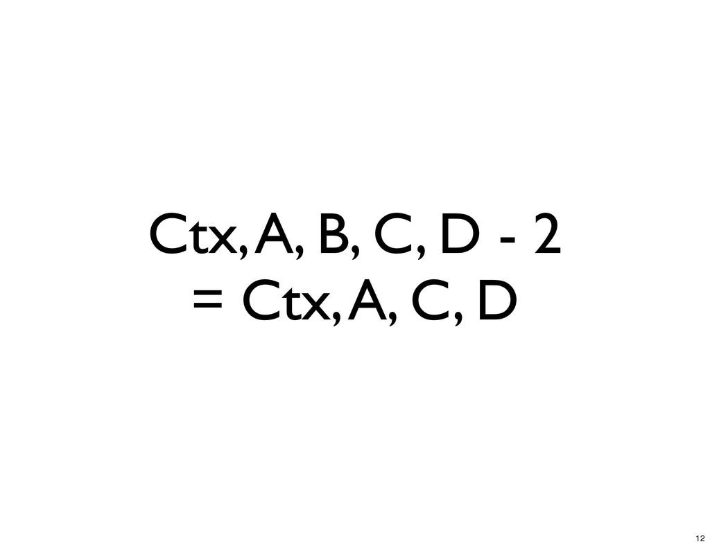 Ctx, A, B, C, D - 2 = Ctx, A, C, D 12
