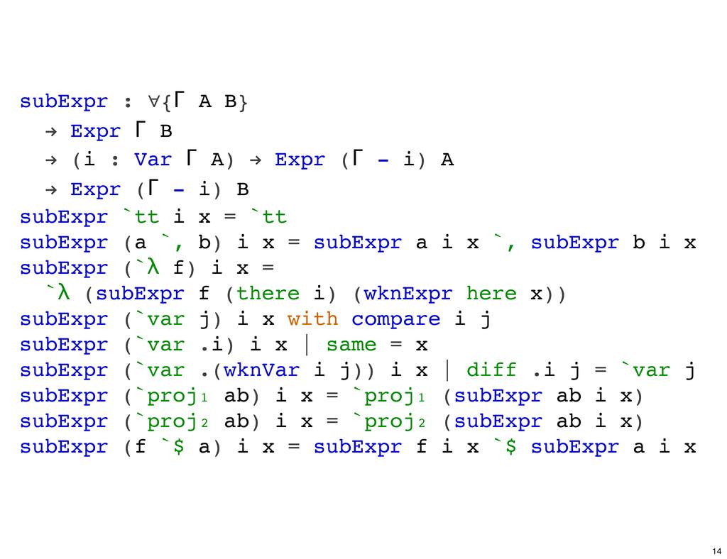 subExpr : ∀{Γ A B} ! Expr Γ B ! (i : Var Γ A) !...