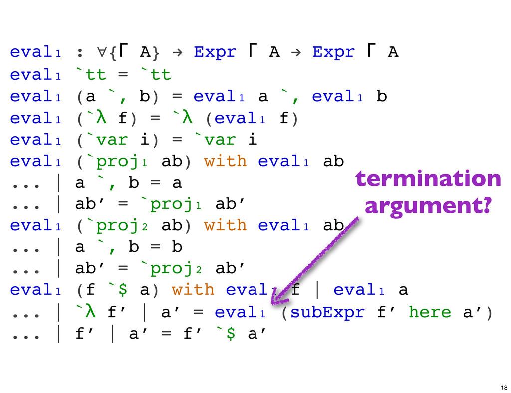 eval₁ : ∀{Γ A} ! Expr Γ A ! Expr Γ A eval₁ `tt ...